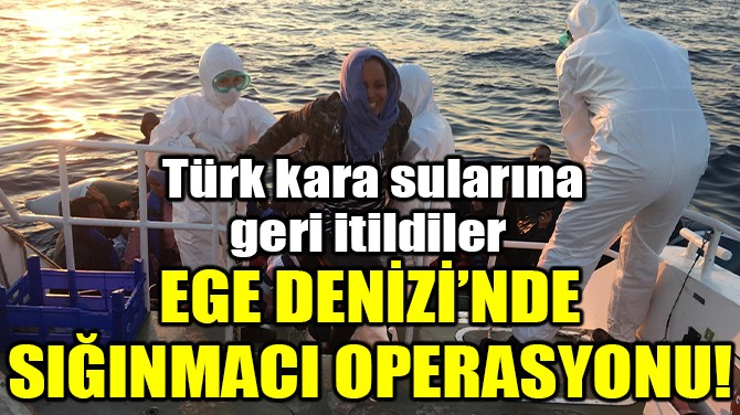 İZMİR'DE TÜRK KARA SULARINA GERİ İTİLEN 65 SIĞINMACI KURTARILDI