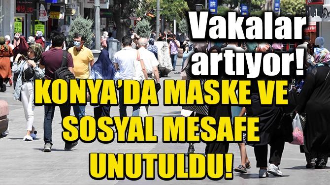 VAKA SAYISININ ARTTIĞI KONYA'DA, MASKE VE SOSYAL MESAFE UNUTULDU
