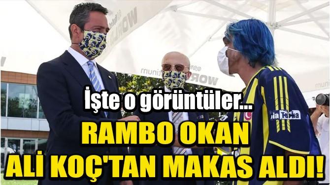 RAMBO OKAN, ALİ KOÇ'TAN MAKAS ALDI!