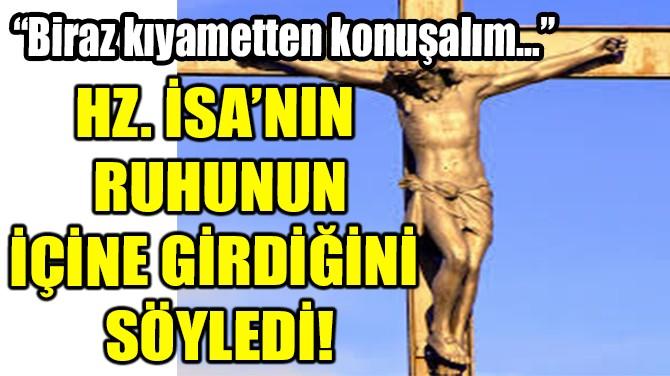 ÖĞRENCİLERİNE HZ. İSA'NIN RUHUNUNİÇİNE GİRDİĞİNİ SÖYLEDİ!