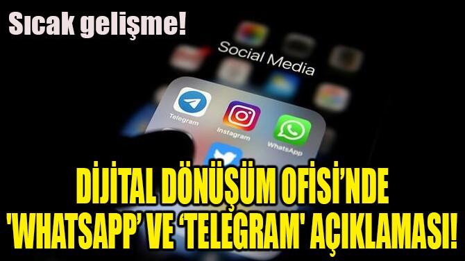 DİJİTAL DÖNÜŞÜM OFİSİ'NDE 'WHATSAPP' VE 'TELEGRAM' AÇIKLAMASI!