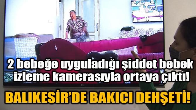 BAlikeSİR'DE BAKICI DEHŞETİ!