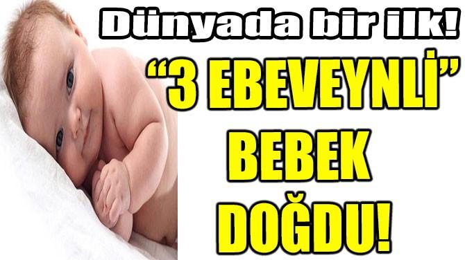"""""""3 EBEVEYNLİ"""" BEBEK DÜNYAYA GELDİ!"""