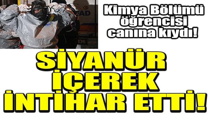 SİYANÜR İÇEREK İNTİHAR ETTİ!