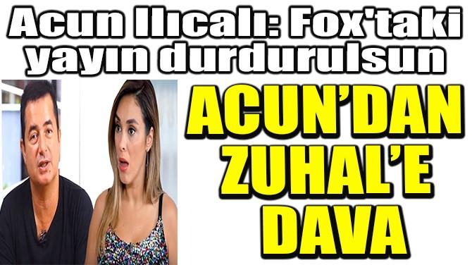 ACUN'DAN  ZUHAL'E  DAVA