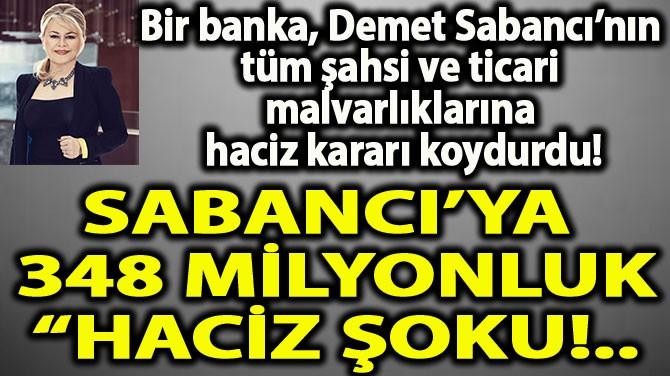 "SABANCI'YA 348 MİLYONLUK""HACİZ ŞOKU!.."