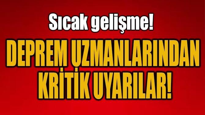 DEPREM UZMANLARINDAN KRİTİK UYARILAR!