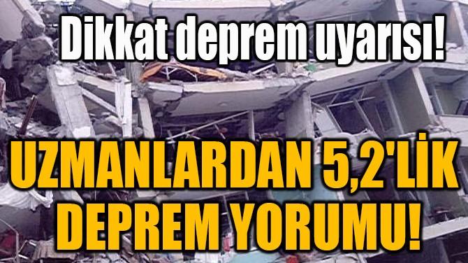 UZMANLARDAN 5,2'LİK DEPREM YORUMU!