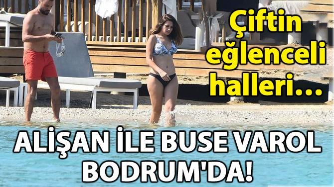 ALİŞAN İLE BUSE VAROL BODRUM'DA!