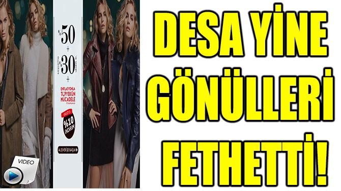 DESA YİNE  GÖNÜLLERİ  FETHETTİ!
