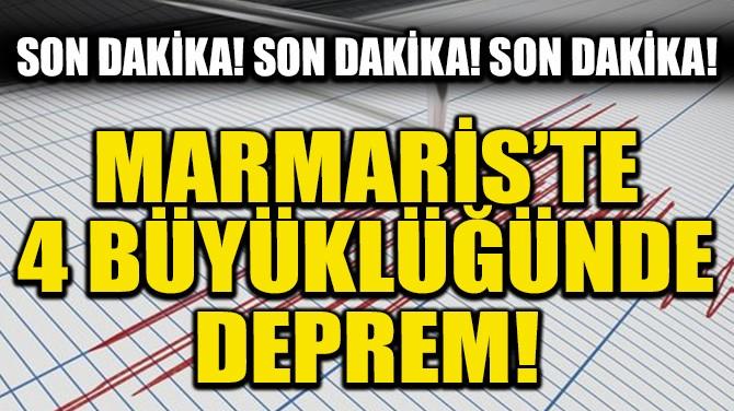 SON DAKİKA! MARMARİS'TE 4 BÜYÜKLÜĞÜNDE DEPREM!