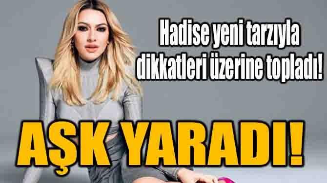 HADİSE YENİ TARZIYLA DİKKATLERİ ÜZERİNE TOPLADI!