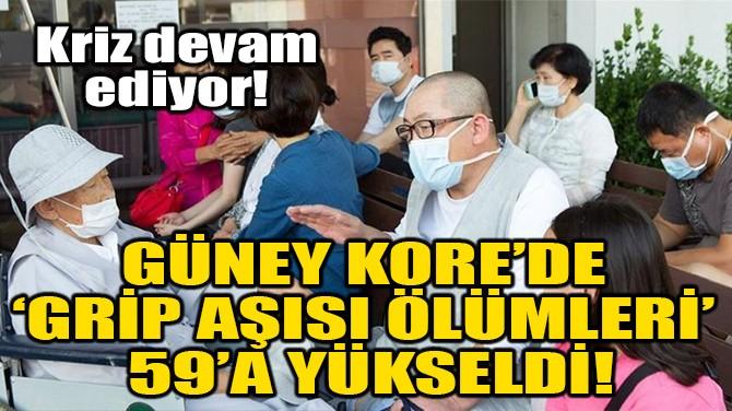 GÜNEY KORE'DE 'GRİP AŞISI ÖLÜMLERİ' 59'A YÜKSELDİ!