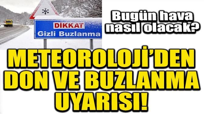 METEOROLOJİ'DEN DON VE BUZLANMA UYARISI!