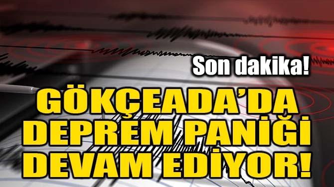 GÖKÇEADA'DA DEPREM PANİĞİ DEVAM EDİYOR!