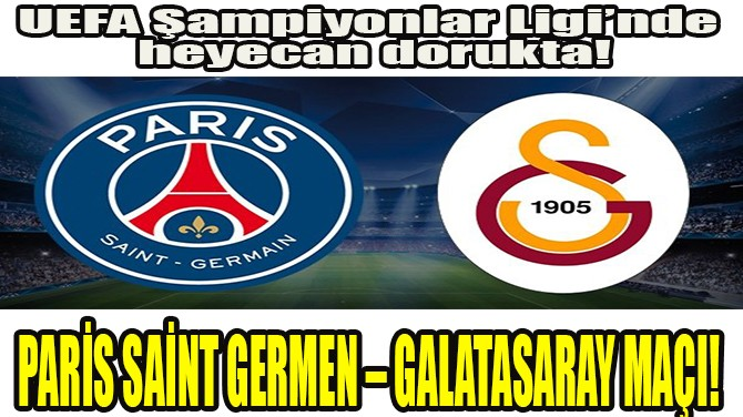 PARİS SAİNT GERMEN – GALATASARAY MAÇI!