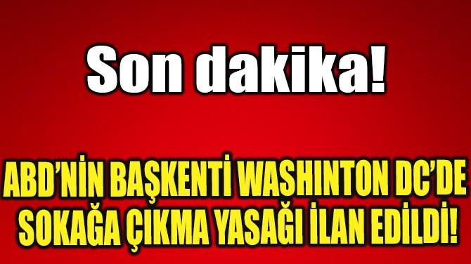 WASHINTON DC'DE SOKAĞA ÇIKMA YASAĞI İLAN EDİLDİ!