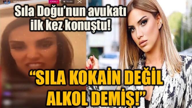 SILA KOKAİN DEĞİL ALKOL DEMİŞ!