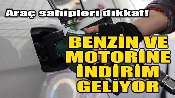 BENZİN VE MOTORİNE İNDİRİM GELİYOR!