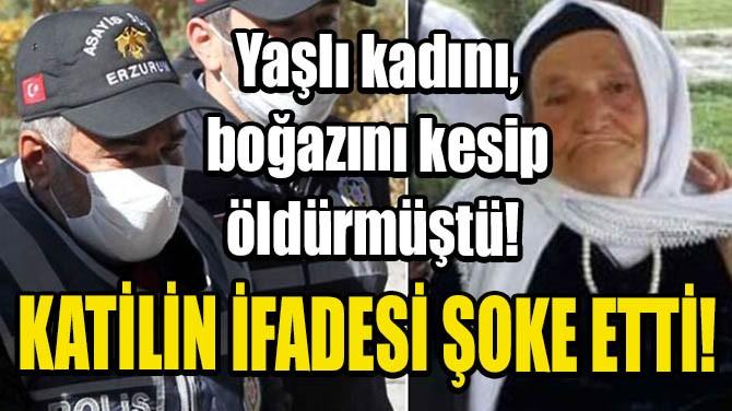 KATİLİN İFADESİ ŞOKE ETTİ!