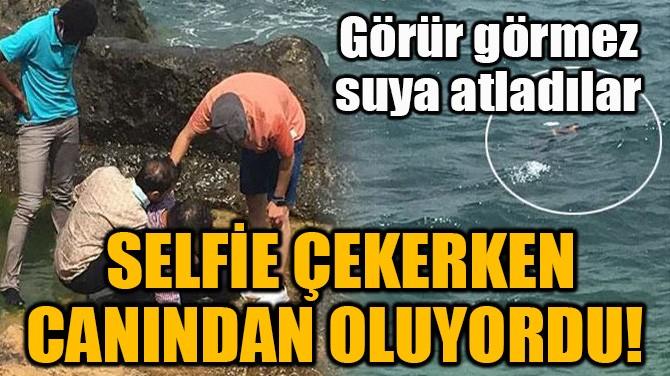 SELFİE ÇEKERKEN CANINDAN OLUYORDU!