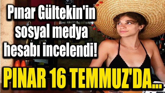 PINAR GÜLTEKİN'İN SOSYAL MEDYA HESABI İNCELENDİ!