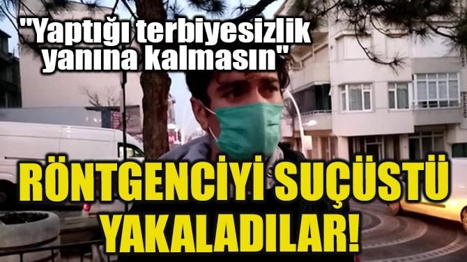 RÖNTGENCİYİ SUÇÜSTÜ YAKALADILAR!