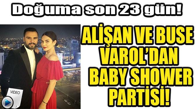 ALİŞAN VE BUSE VAROL'DAN BABY SHOWER PARTİSİ!