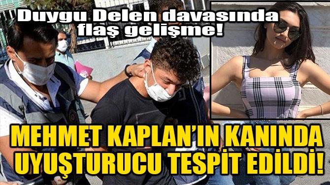 MEHMET KAPLAN'IN KANINDA UYUŞTURUCU TESPİT EDİLDİ!