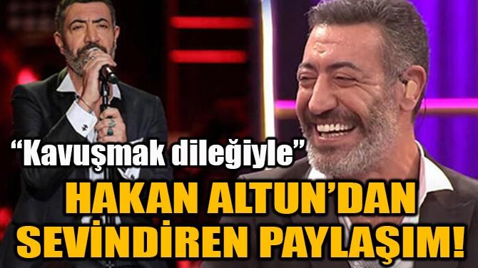 HAKAN ALTUN'DAN SEVİNDİREN PAYLAŞIM!