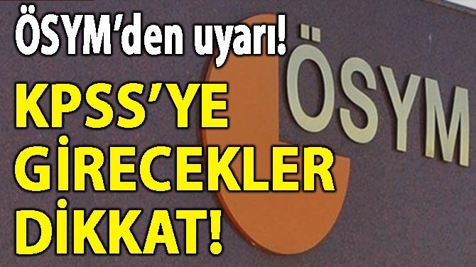ÖSYM'DEN UYARI! KPSS'YE GİRECEKLER DİKKAT!