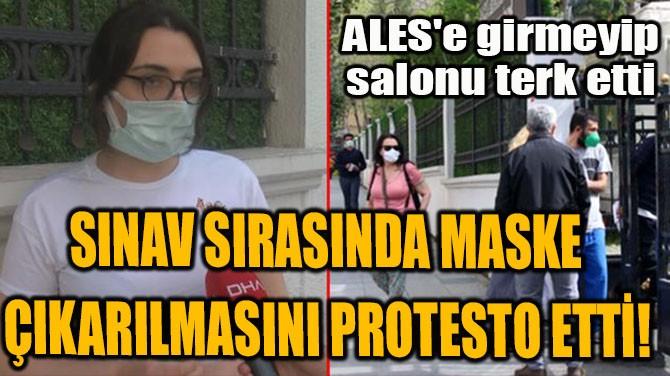 SINAV SIRASINDA MASKE ÇIKARILMASINI PROTESTO ETTİ!