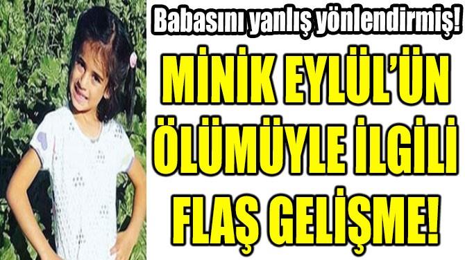 MİNİK EYLÜL'ÜN ÖLÜMÜYLE İLGİLİ FLAŞ GELİŞME!