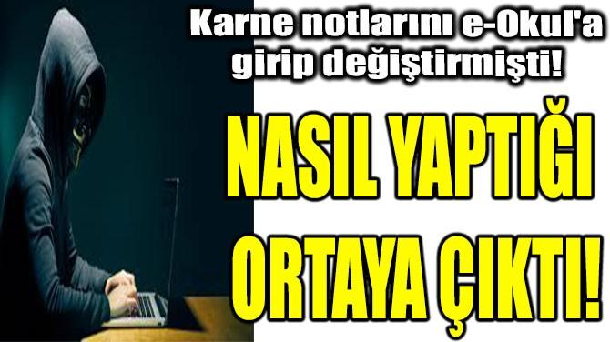 KARNE NOTLARINI  E-OKUL'A GİRİP  DEĞİŞTİRMİŞTİ!