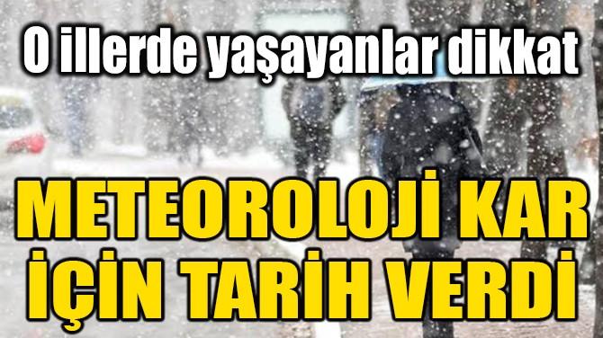 METEOROLOJİ KAR İÇİN TARİH VERDİ!
