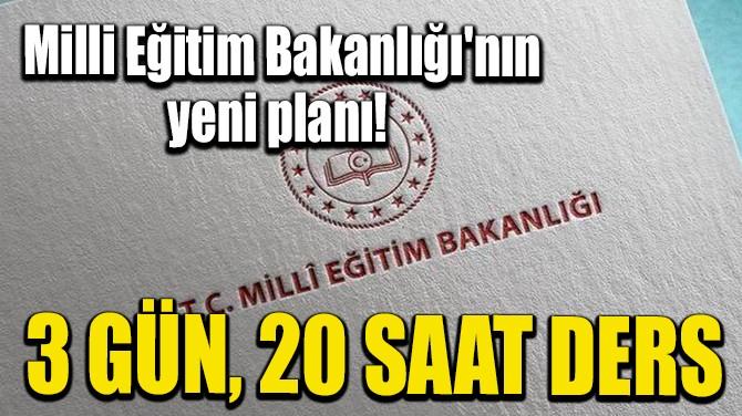 MİLLİ EĞİTİM BAKANLIĞI'NIN YENİ PLANI! 3 GÜN, 20 SAAT DERS