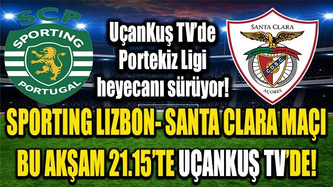 SPORTING LIZBON-SANTA CLARA MAÇI BU AKŞAM21.15'TE UÇANKUŞ TV'DE!