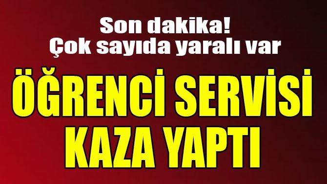 ÖĞRENCİ SERVİSİ KAZA YAPTI!