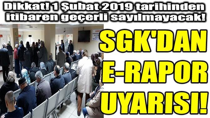 SGK'DAN  E-RAPOR UYARISI!