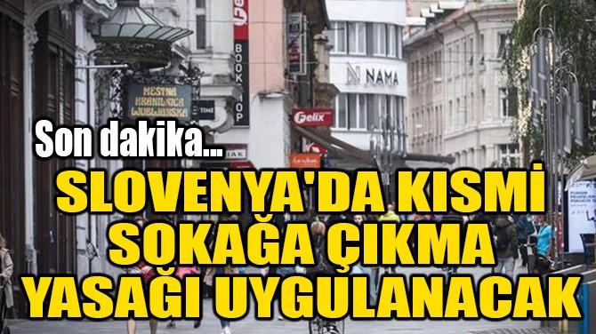 SLOVENYA'DA KISMİ SOKAĞA ÇIKMA YASAĞI UYGULANACAK