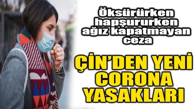 ÇİN'DEN YENİ CORONAVİRÜS YASAKLARI!
