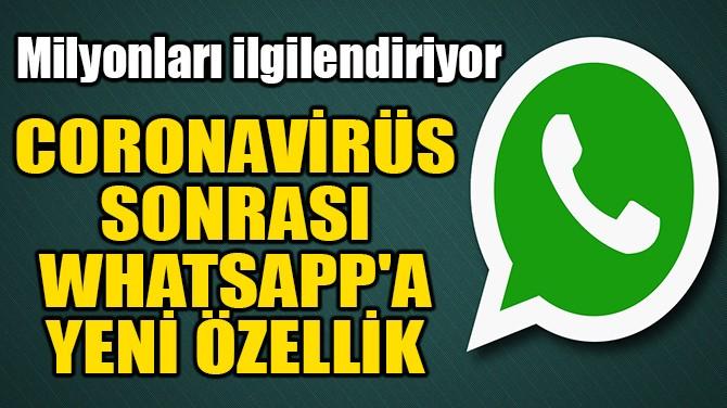 CORONA SONRASI WHATSAPP'A YENİ ÖZELLİK!