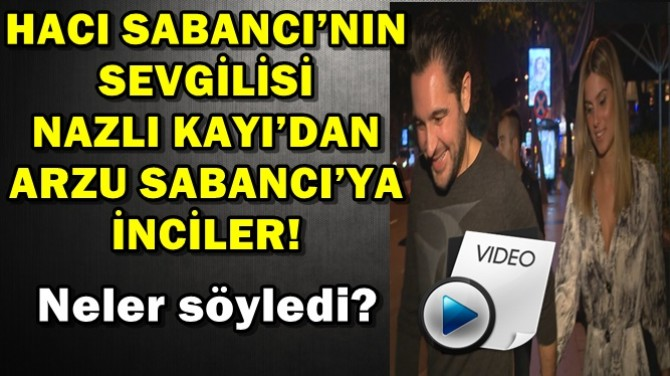 HACI SABANCI'NIN SEVGİLİSİ NAZLI KAYI'DAN ANNE YORUMU!