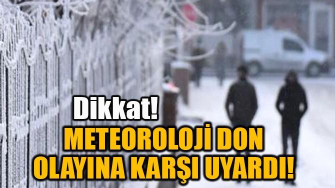 METEOROLOJİ DON OLAYINA KARŞI UYARDI!