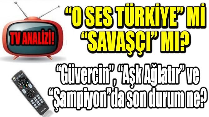 """RATINGLER BELLİ OLDU! """"O SES TÜRKİYE"""" Mİ """"SAVAŞÇI"""" MI?"""