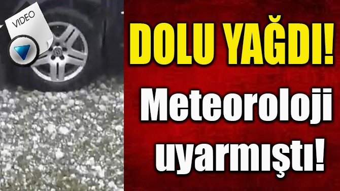 DOLU YAĞDI! METEOROLOJİ'NİN UYARISININ ARDINDAN BAŞLADI!
