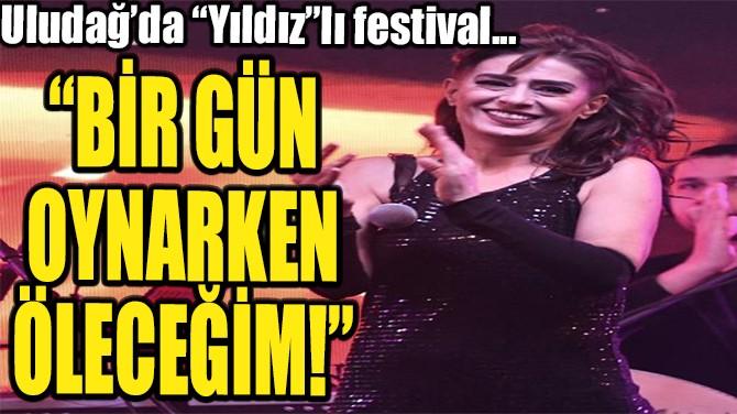 """""""BİR GÜN OYNARKEN  ÖLECEĞİM!"""""""