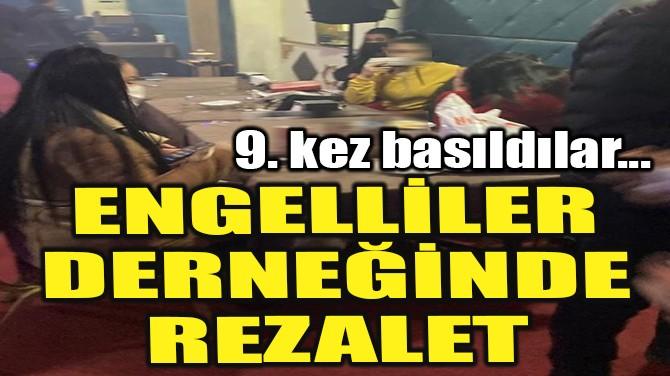 ENGELLİLER DERNEĞİNDE REZALET!