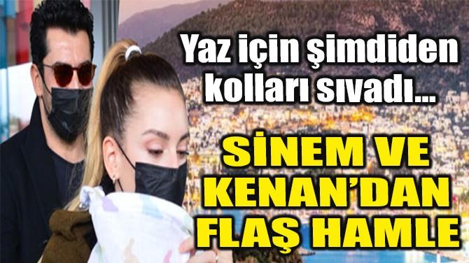 SİNEM VE KENAN'.DAN FLAŞ HAMLE!
