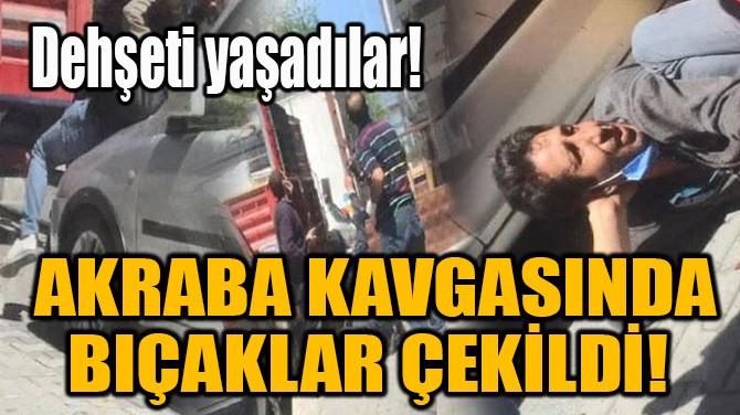 AKRABA KAVGASINDA BIÇAKLAR ÇEKİLDİ!